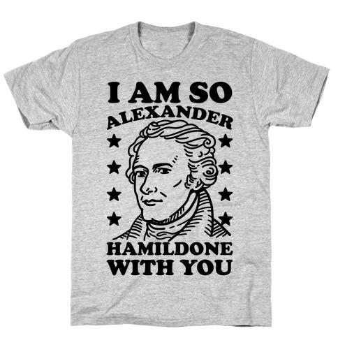 I Am So Alexander HamilDONE With You Mens T-Shirt