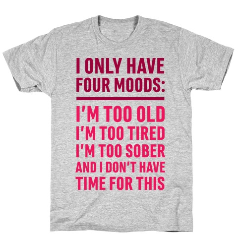 I Only Have Four Moods T-Shirt