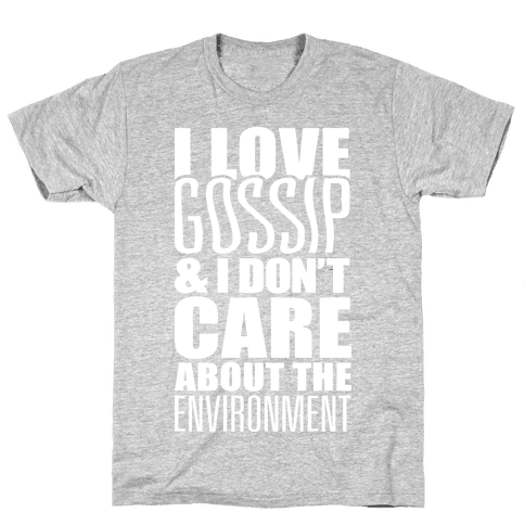 I Love Gossip & I Don't Care About The Environment Mens T-Shirt