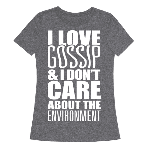 I Love Gossip & I Don't Care About The Environment