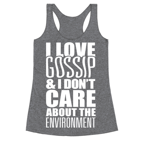 I Love Gossip & I Don't Care About The Environment Racerback Tank Top