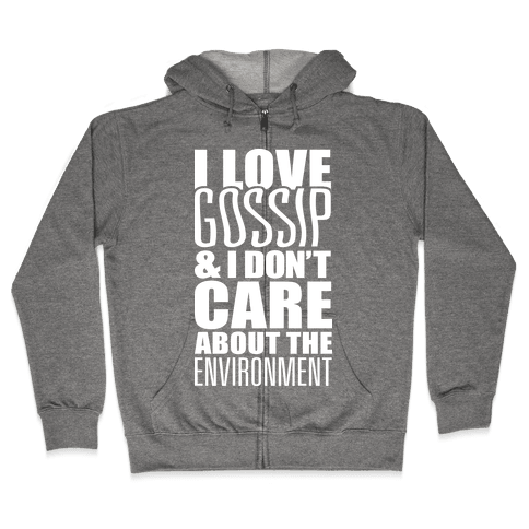 I Love Gossip & I Don't Care About The Environment Zip Hoodie