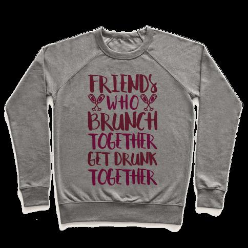 Friends Who Brunch Together Get Drunk Together Pullover
