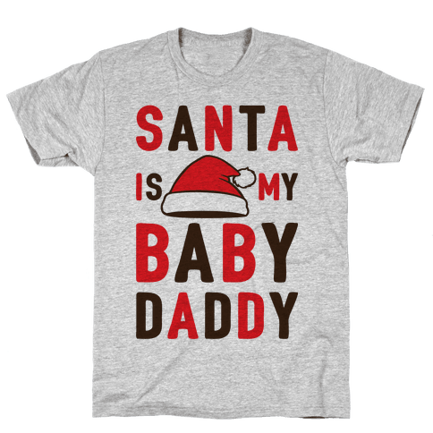 Santa Is My Baby Daddy Mens T-Shirt