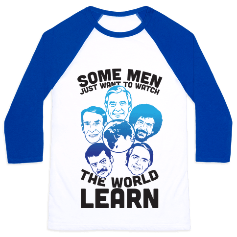Some Men Just Want to Watch The World Learn Baseball Tee