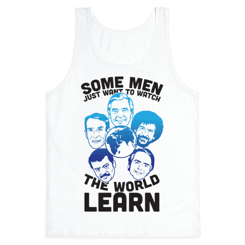 Some Men Just Want to Watch The World Learn Tank Top