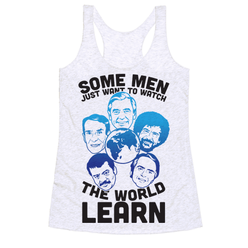 Some Men Just Want to Watch The World Learn Racerback Tank Top