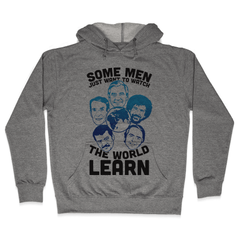 Some Men Just Want to Watch The World Learn Hooded Sweatshirt