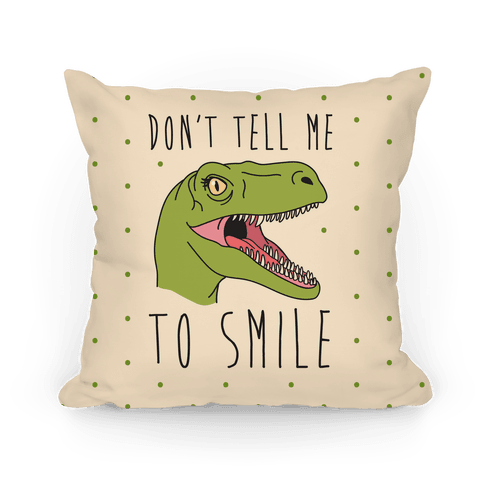 Don't Tell Me To Smile Dino Pillow