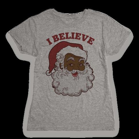 I Believe in Santa Claus Womens T-Shirt