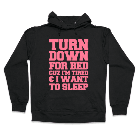 Turn Down For Bed Hooded Sweatshirt