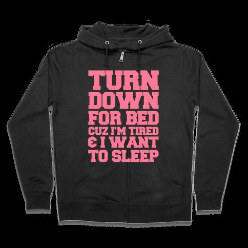 Turn Down For Bed Zip Hoodie