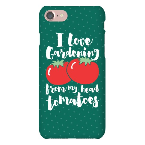 I Love Gardening From My Head Tomatoes Phone Case