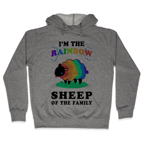 I'm The Rainbow Sheep Of The Family Hooded Sweatshirt