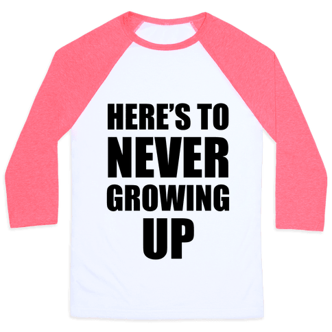 Here's To Never Growing Up Baseball Tee