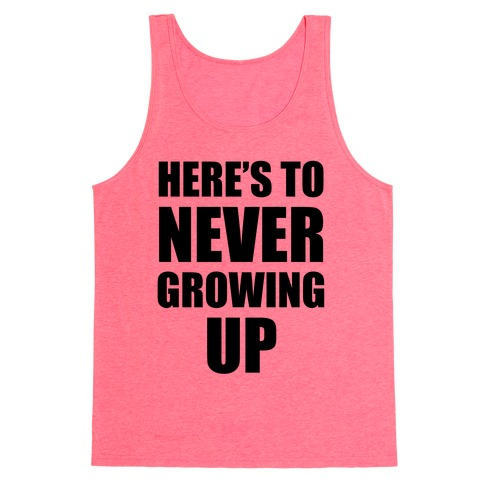Here's To Never Growing Up Tank Top