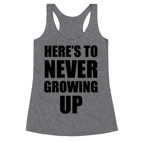 Here's To Never Growing Up Racerback Tank Top