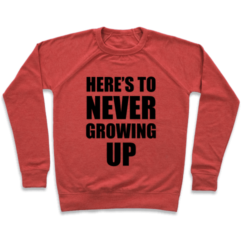 Here's To Never Growing Up Pullover