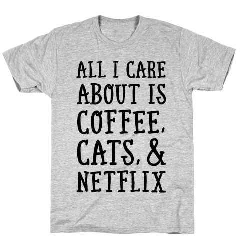 All I Care about is Coffee, Cats, and Netflix T-Shirt