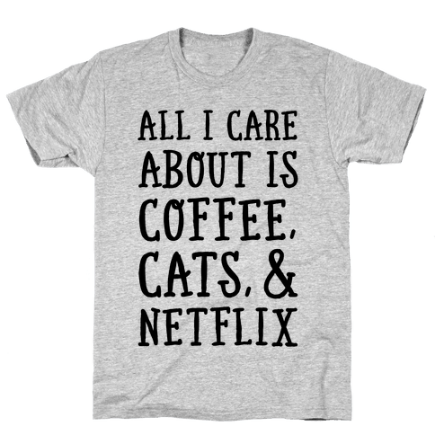 All I Care about is Coffee, Cats, and Netflix Mens T-Shirt