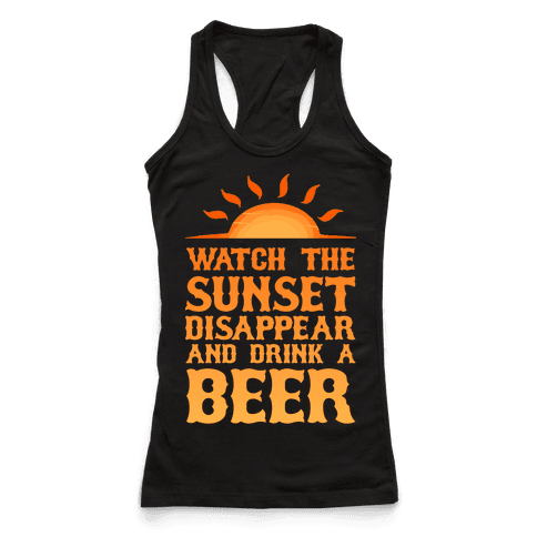 Watch the Sunset and Drink Beer Racerback Tank Top
