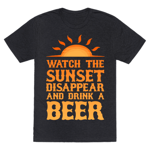 Watch the Sunset and Drink Beer Mens T-Shirt