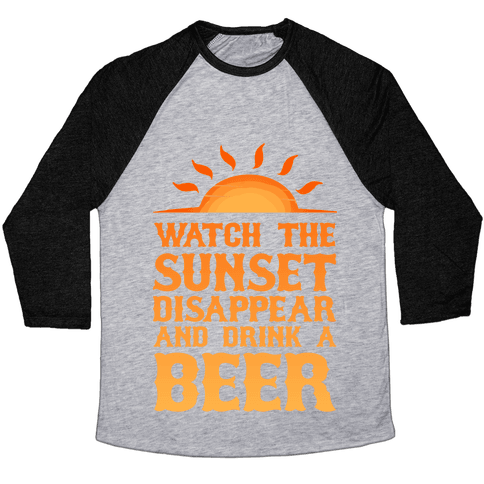 Watch the Sunset and Drink Beer Baseball Tee