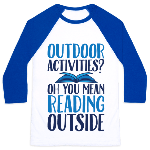 Outdoor Activities? Oh You Mean Reading Outside Baseball Tee