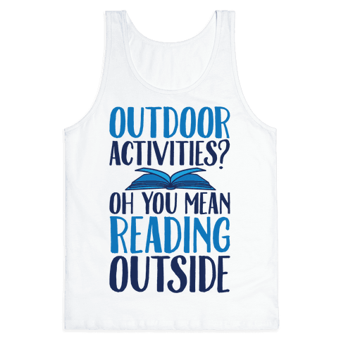 Outdoor Activities? Oh You Mean Reading Outside Tank Top