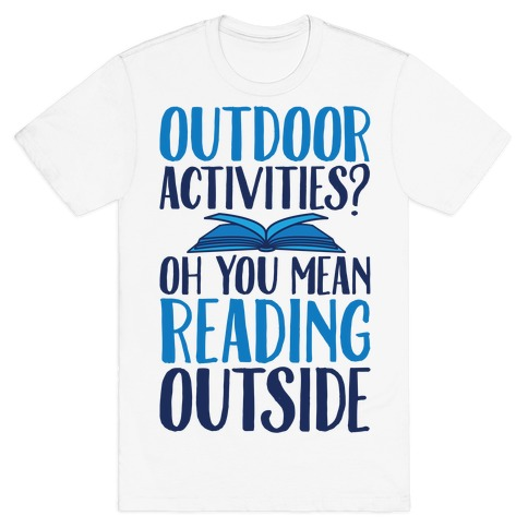Outdoor Activities? Oh You Mean Reading Outside T-Shirt