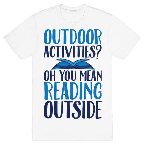 Outdoor Activities? Oh You Mean Reading Outside Mens T-Shirt