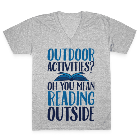 Outdoor Activities? Oh You Mean Reading Outside V-Neck Tee Shirt