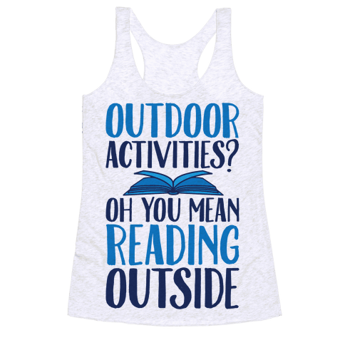 Outdoor Activities? Oh You Mean Reading Outside Racerback Tank Top