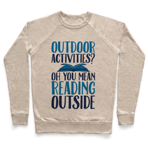 Outdoor Activities? Oh You Mean Reading Outside Pullover