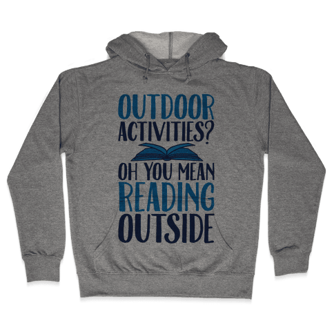 Outdoor Activities? Oh You Mean Reading Outside Hooded Sweatshirt