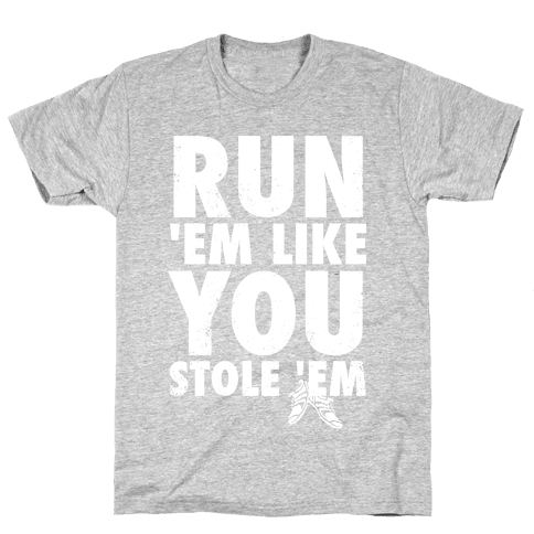 Run 'Em Like You Stole 'Em (Tank) Mens T-Shirt