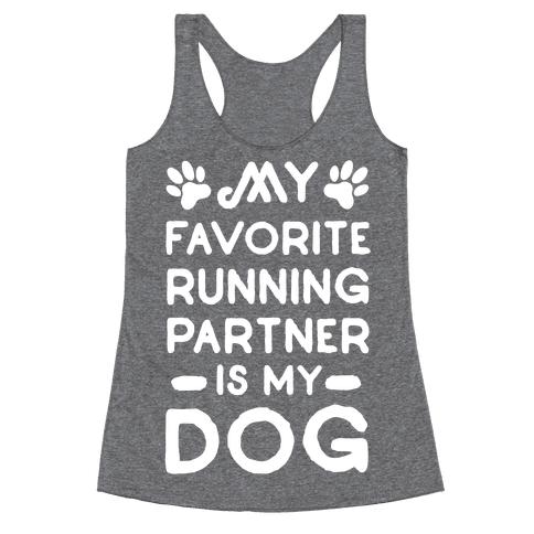 My Favorite Running Partner Is My Dog Racerback Tank Top
