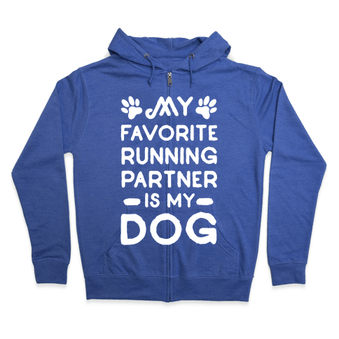 My Favorite Running Partner Is My Dog Zip Hoodie