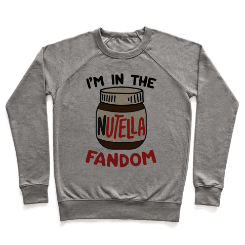 I'm In The Nutella Fandom Pullover