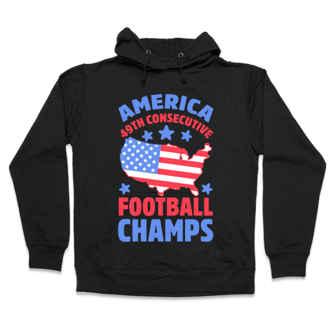 America: 49th Consecutive Football Champs Hooded Sweatshirt