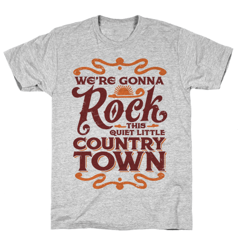 We're Gonna Rock This Country Town Mens T-Shirt