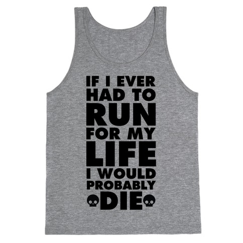 If I Ever Had to Run for my Life I Would Probably Die Tank Top