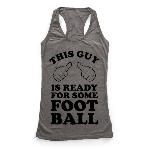 This Guy is Ready for Some Football Racerback Tank Top