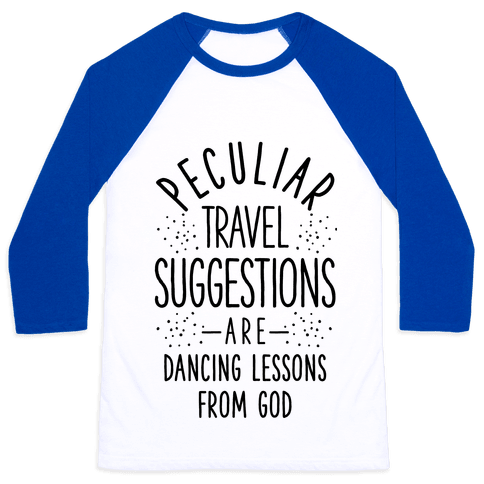 Peculiar Travel Suggestions are Dancing Lessons From God Baseball Tee