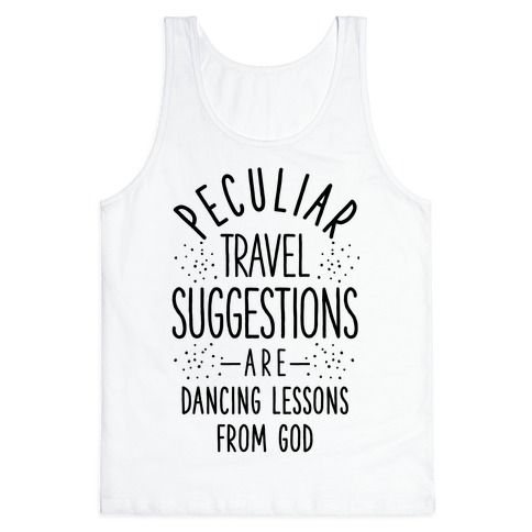 Peculiar Travel Suggestions are Dancing Lessons From God Tank Top