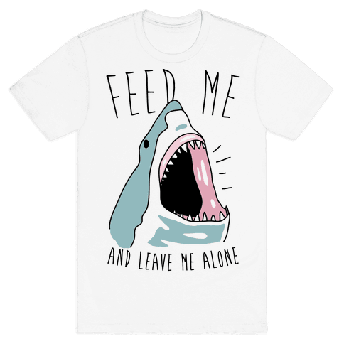 Feed Me And Leave Me Alone Mens T-Shirt