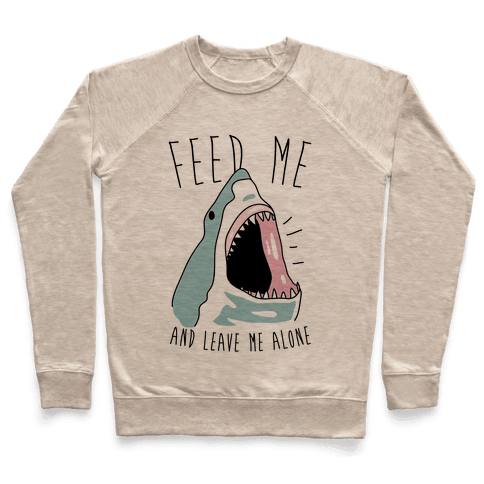 Feed Me And Leave Me Alone Pullover