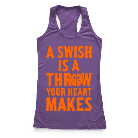 A Swish Is A Throw Your Heart Makes Racerback Tank Top