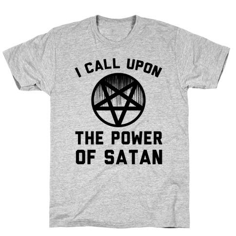 I Call Upon The Power Of Satan T-Shirt