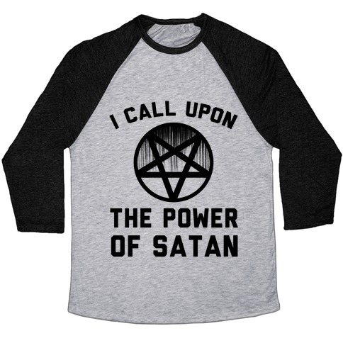 I Call Upon The Power Of Satan Baseball Tee